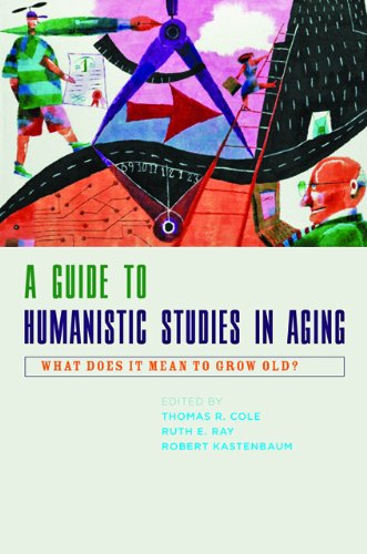 A Guide to Humanistic Studies in Aging: What Does It Mean to Grow - Mean What Ray Does Ray