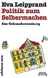Politik zum Selbermachen: Eine Gebrauchsanweisung (suhrkamp taschenbuch)