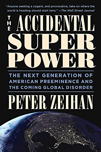 The Accidental Superpower: The Next Generation of American Preeminence and the Coming Global Disorder cover
