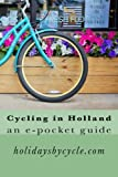 Cycling In Holland: an e-pocket guide: Volume 1 (Holidays by Cycle e-guides)