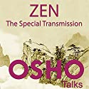 Zen: The Special Transmission Speech by OSHO Narrated by OSHO