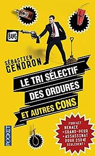 Le tri sélectif des ordures et autres cons, Gendron, Sébastien