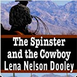 The Spinster and the Cowboy: Spinster Brides of Cactus Corner, Book 1 | Lena Nelson Dooley