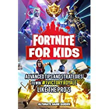 Fortnite For Kids: Advanced Tips and Strategies To Win #1 Victory Royale LIKE THE PRO's (Fortnite For Teens Book 2)