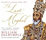 The Last Mughal: The Fall of a Dynasty: Delhi, 1857 by William Dalrymple front cover