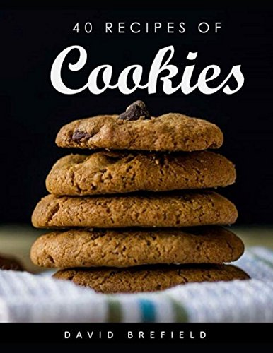 40 recipes of cookies: The most delicious cookies. Easy to prepare. (A series of cookbooks) by David Brefield
