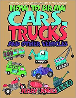 How To Draw Cars Trucks And Other Vehicles Learn How To Draw For