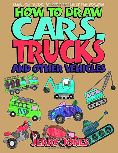 Download How to Draw Cars, Trucks and Other Vehicles: Learn How to Draw for Kids with Step by Step Drawing (How to Draw Book for Kids) (Volume 3) PDF