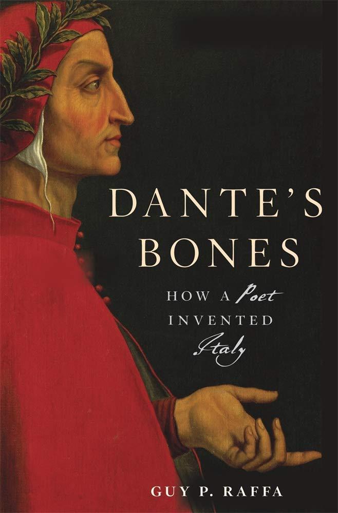 Dante's Bones  How A Poet Invented Italy