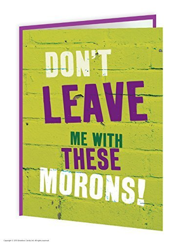 Funny Humorous 'Don't Leave Me With These Morons!' Leaving Card