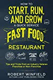 How to Start, Run, and Grow a Quick Service Fast Food Restaurant: Tips and Tricks from an Industry Veteran - Franchise or Non-Franchise