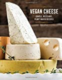 Vegan Cheese: Simple, Delicious, Plant-Based Cheese Recipes