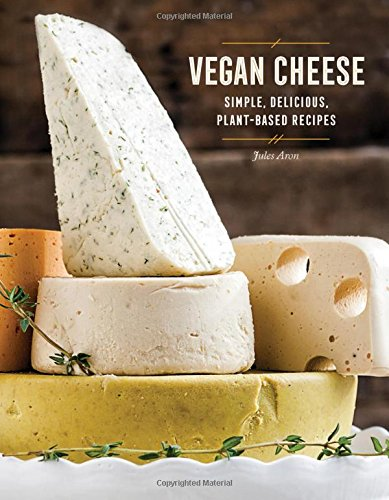 Vegan Cheese: Simple, Delicious Plant-Based Recipes by Jules Aron