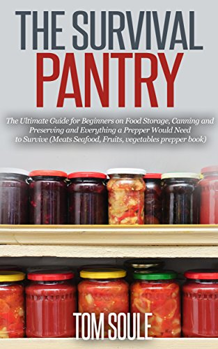 The Survival Pantry: The Ultimate Guide for Beginners on Food Storage, Canning and Preserving and Everything a Prepper Would Need to Survive (Meats Seafood, Fruits, vegetables prepper book) -