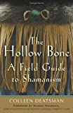 img - for The Hollow Bone: A Field Guide to Shamanism by Colleen Deatsman (2011-10-01) book / textbook / text book