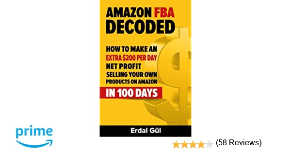Amazon fba decoded how to make an extra 200 per day net profit amazon fba decoded how to make an extra 200 per day net profit selling your own products on amazon in 100 days erdal gul 9781508885160 amazon malvernweather Choice Image
