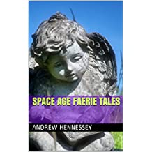 Space Age Faerie Tales (Creatures of Space-Time Book 2)