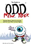 img - for The Guide to Odd New York: Unusual Places, Weird Attractions and the City's Most Curious Sights by Allan Ishac (2010-08-24) book / textbook / text book