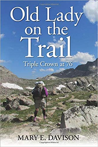 c33b7ccfd1 Old Lady on the Trail  Triple Crown at 76  Mary E Davison  9780988518674   Amazon.com  Books