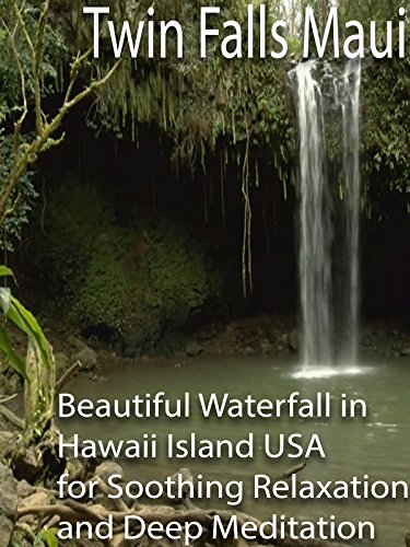 Twin Falls Maui Beautiful Waterfall in Hawaii Island USA for Soothing Relaxation and Deep - Twin Maui Falls