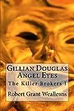 Gillian Douglas: Angel Eyes (The Killer Brokers) (Volume 1)