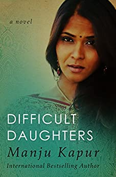 manju kapur s difficult daughters Manju kapur's first novel difficult daughters is written against the background of india's partition it deliberates upon the problem of marginalization encountered by.