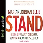 Stand: Rising Up Against Darkness, Temptation, and Persecution | Marian Jordan Ellis
