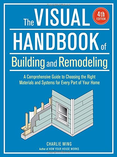 The Visual Handbook of Building and Remodeling (Being A General Contractor For Your Own Home)