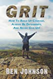 img - for Grit: How to build up courage, always be determined, and never give up! (Determination, Confidence, Perseverance, Persistence) book / textbook / text book