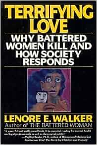 Terrifying Love Why Battered Women Kill And How Society border=