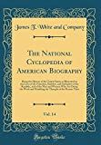 The National Cyclopedia of American Biography, Vol. 14: Being the History of the United States as Illustrated in the Lives of the Founders, Builders, ... Are Doing the Work and Moulding the Thought O