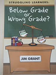 Struggling Learners: Below Grade or Wrong Grade?