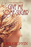 Give Me Some Sugar (Possum Creek Book 5)