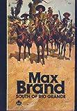 South of Rio Grande, Max Brand, 0671708422