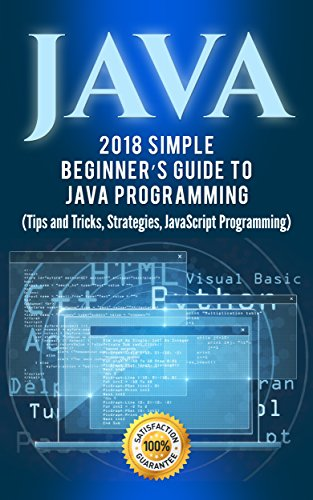 Java: 2018 Simple Beginner's Guide to Java Programming (Tips and Tricks and  Strategies of Java Programming Book 1)
