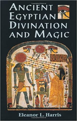 Ancient Egyptian Divination and Magic: Eleanor L. Harris ...