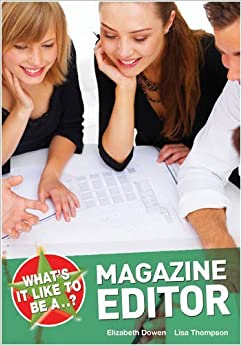 What's it Like to be a Magazine Editor? by Elizabeth Dowen (2009-08-17)
