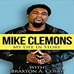 Mike Clemons: My Life in Story, Book 1 | Mike Clemons,Braxton Cosby