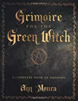 Grimoire for the Green Witch: A Complete Book of Shadows