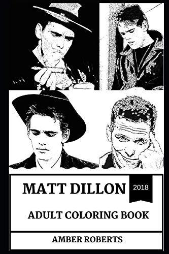 Matt Dillon Adult Coloring Book: Academy Award and Golden Globe Award Winner, Teen Idol and Legendary Pop Icon Inspired Adult Coloring Book (Matt Dillon -