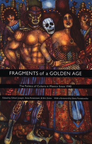 Fragments of a Golden Age: The Politics of Culture in Mexico Since 1940 (American Encounters/Global Interactions)