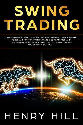 Swing Trading: A Simplified Beginner's Guide on Swing Trading, Stock Market, Forex and Options With Strategies Plan, Risk and Time Management. Learn how to Invest Money, Trade and Swing a Big Profit!