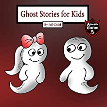Ghost Stories for Kids: A Friendly Ghost in Tears (Adventure Stories for Kids) Audiobook by Jeff Child Narrated by John H Fehskens
