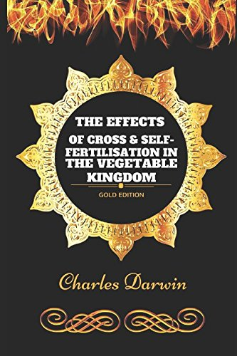The Effects of Cross & Self-Fertilisation in the Vegetable Kingdom: By Charles Darwin - Illustrated (Darwin Illustrated)
