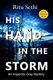 His Hand In the Storm: Gray James Detective Murder Mystery and Suspense (Chief Inspector Gray Detective Murder Mystery Series) by  Ritu Sethi in stock, buy online here