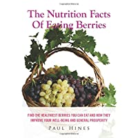 The Nutrition Facts Of Eating Berries: Find The Healthiest Berries You Can Eat And...