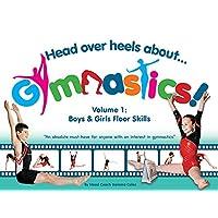 Head Over Heels about Gymnastics! Volume 1: Boys & Girls Floor Skills