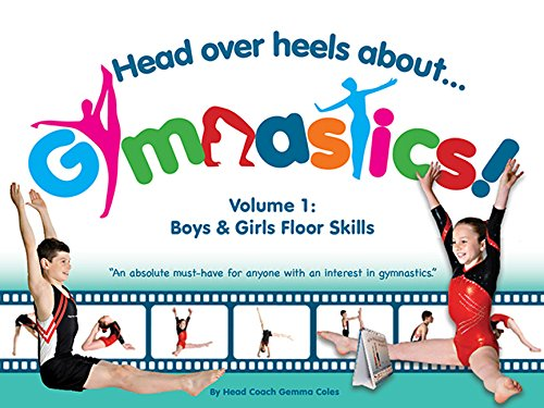 Head Over Heels About Gymnastics! Volume 1: Boys & Girls Floor Skills