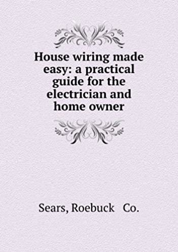 house wiring made easy a practical guide for the electrician and rh amazon co uk house wiring made easy pdf