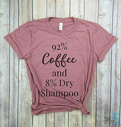 Coffee and Dry Shampoo Shirt